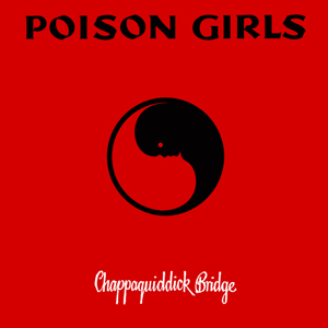 Poison Girls - Chappaquiddick Bridge