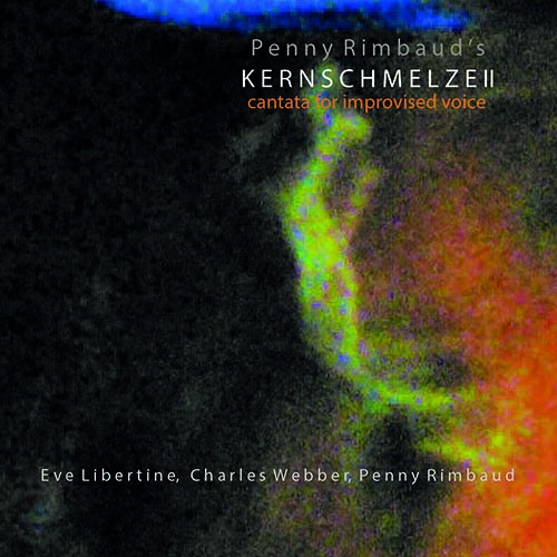 Penny Rimbaud's Kernschmelze II – 'Cantata for Improvised Voice'