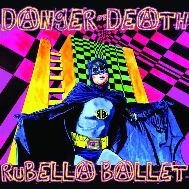 Rubella Ballet - Danger of Death